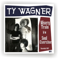 WAGNER, TY   - Misery Train b/w Soul Exercise - liners by Mike Stax-     45 RPM