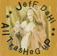 DAHL, JEFF  - All Trashed Up -