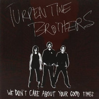 TURPENTINE BROTHERS -We Don't Care About Your Good Times (Kings of Nuthin singer )CD