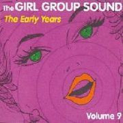 GIRL GROUP SOUNDS  - Vol  9 The Early Years -  COMPCD