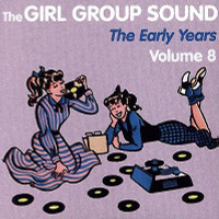 GIRL GROUP SOUNDS - Vol  8 The Early Years - COMPCD