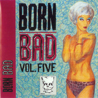 BORN BAD   - Volume 5  (60s garage ala Songs the Cramps Taught Us  )-   COMPCD