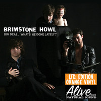 BRIMSTONE HOWL - Big Deal What's He Done Lately  ORANGE  VINYL LAST COPIES!