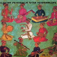 ELECTRIC PSYCHEDELIC SITAR HEADSWIRLERS  - VOL 4  (60s and '70s psych obscurities)COMPCD