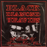 BLACK DIAMOND HEAVIES  - A Touch Of Someone Else's Class (Prod by Dan of Black Keys) -   CD