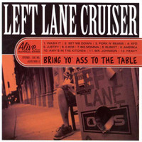 LEFT LANE CRUISER  -  Bring Yo' Ass To the Table  -CD