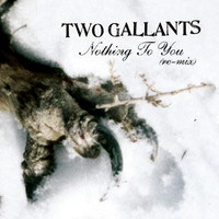TWO GALLANTS - Nothing To You  Digipack  3 EP - CD