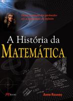A História da Matemática - Desde a Criação Das Pirâmides Até a Exploração do Infinito