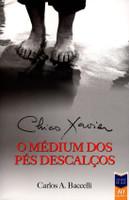 Chico Xavier - o Médium Dos Pés Descalços