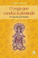 O Yoga que Conduz à Plenitude. Os Yoga Sūtras de Patañjali (Português)