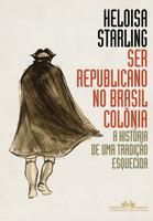 Ser Republicano no Brasil Colônia. A História de Uma Tradição Esquecida (Português)