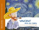 Vincent Ama as Cores. Uma História Para Conhecer Vincent Van Gogh (Português)
