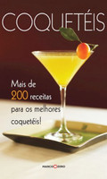 Coquetéis: Mais de 200 Receitas para os Melhores Coquetéis
