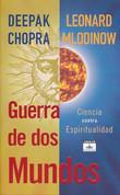 Guerra de dos mundos - War of the Worldviews: Science vs. Spirituality