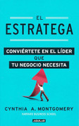 El estratega - The Strategist: Be the Leader Your Business Needs