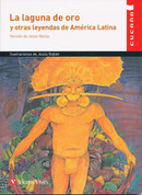 La laguna de oro y otras leyendas de america latina - The Golden Lagoon and Other Latin American Legends