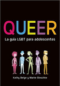 Queer. La guía LGBT para adolescentes - Queer: The Ultimate LGBT Guide for Teens