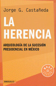 La herencia - The Inheritance. Archaeology of Presidential Succession in Mexico