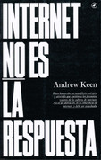 Internet no es la respuesta - Internet Is Not the Answer