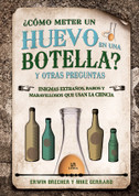 ¿Cómo meter un huevo en una botella? y otras preguntas - How Do You Get an Egg into a Bottle? and Other Questions