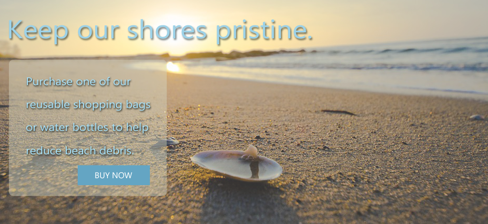 Purchase one of our reusable shopping bags or water bottles to help reduce beach debris.