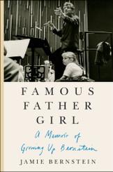 Famous Father Girl, A Memoir by Jamie Bernstein