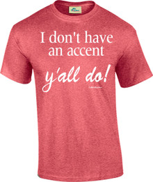 I Don't Have An Accent. Y'all Do!