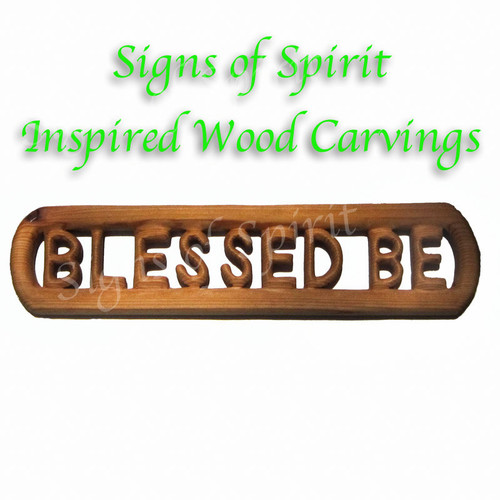Blessed Be wood carving by Signs of Spirits