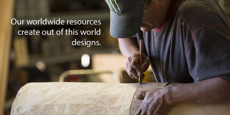 Our worldwide resources  create out of this world  designs.