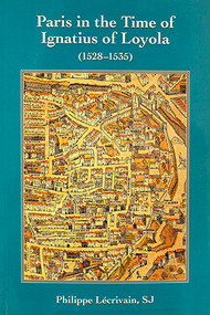 Paris in the Time of Ignatius of Loyola (1528–1535)