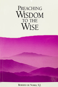 Preaching Wisdom to the Wise: Three Treatises by Roberto de Nobili, S.J., Missionary and Scholar in 17th Century India