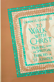 To Walk with Christ: Praying with the Spiritual Exercises of St. lgnatius