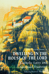 Dwelling in the House of the Lord: Catholic Laity and Spiritual Tradition