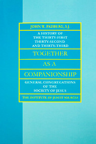 Together as a Companionship: A History of the Thirty–First, Thirty–Second, and Thirty–Third General Congregations of the Society of Jesus