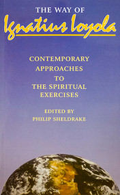 The Way of Ignatius Loyola: Contemporary Approaches to the Spiritual Exercises