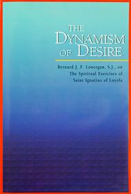 The Dynamism of Desire: Bernard J.F. Lonergan, S.J., on the Spiritual Exercises of Saint Ignatius of Loyola