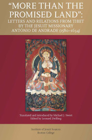 """More Than the Promised Land"": Letters and Relations from Tibet by the Jesuit Missionary António de Andrade (1580-1634)"
