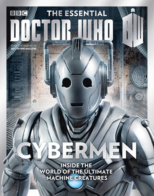 The Essential Doctor Who: Cyberman from the makers of Doctor Who Magazine
