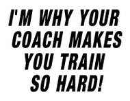 I'm why your coach makes you train so hard