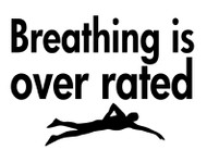 Breathing is overrated