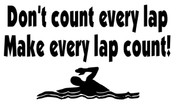 Don't count every lap. Make every lap count