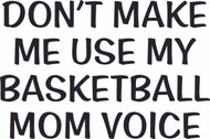 Don't make me use my Basketball mom voice