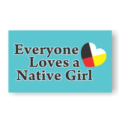 Every One Loves a Native Girl Sticker/Magnet
