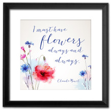 Flowers Always and Always Inspirational Literary Quote. Claude Monet Fine Art Print For Classroom, Library, or Home.