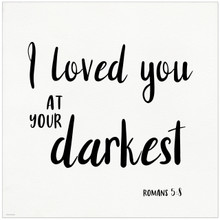 Loved You at Your Darkest - Spiritual Art Print Verse For Dorm, Nursery, or Home.