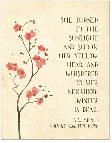 Winter is Dead - A.A. Milne Inspirational Literary Quote from When We Were Young. Fine Art Print For Classroom, Library, Home or Nursery