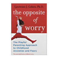 The Opposite of Worry by Lawrence J. Cohen.  Ballantine Books.