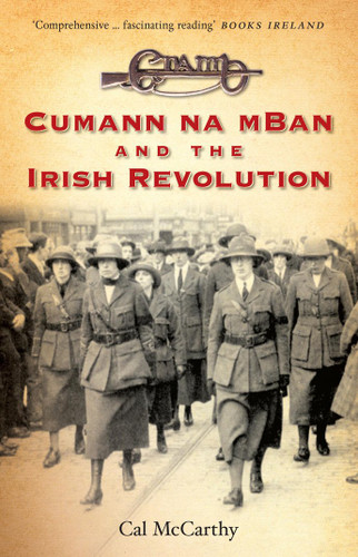 Cumann na mBan and the Irish Revolution - Cal McCarthy