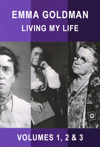 Living My Life: Complete Collection Volumes 1, 2 & 3 - Emma Goldman