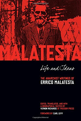 Life and Ideas : The Anarchist Writings of Errico Malatesta